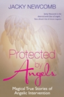 Protected by Angels : Magical True Stories of Angelic Intervention - eBook