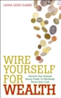 Wire Yourself For Wealth : Discover Your Personal Wealth Profile and How to Make it Work for You - eBook