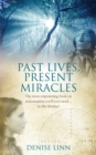 Past Lives, Present Miracles : The most empowering book on reincarnation you'll ever need... in this lifetime! - Book