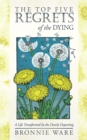 Top Five Regrets of the Dying : A Life Transformed by the Dearly Departing - Book