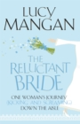 The Reluctant Bride : One Woman's Journey (Kicking and Screaming) Down the Aisle - Book