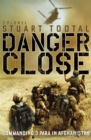 Danger Close : The True Story of Helmand from the Leader of 3 PARA - eBook