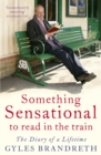 Something Sensational to Read in the Train : The Diary of a Lifetime - eBook