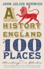 A History of England in 100 Places : From Stonehenge to the Gherkin - Book