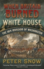 When Britain Burned the White House : The 1814 Invasion of Washington - Book