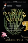 The Invention of Nature : The Adventures of Alexander von Humboldt, the Lost Hero of Science: Costa & Royal Society Prize Winner - Book