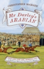 Mr Darley's Arabian : High Life, Low Life, Sporting Life: A History of Racing in 25 Horses: Shortlisted for the William Hill Sports Book of the Year Award - eBook