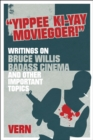 Yippee Ki-yay Moviegoer : Writings on Bruce Willis, Badass Cinema and Other Important Topics - Book