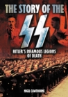 The Story of the SS : Hitler's Infamous Legions of Death [Fully Illustrated] - eBook