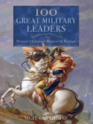 100 Great Military Leaders : History's Greatest Masters of Warfare - eBook