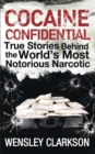 Cocaine Confidential : True Stories Behind the World's Most Notorious Narcotic - Book