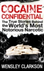 Cocaine Confidential : True Stories Behind the World's Most Notorious Narcotic - eBook