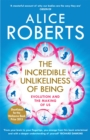The Incredible Unlikeliness of Being : Evolution and the Making of Us - Book