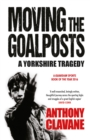 Moving The Goalposts : A Yorkshire Tragedy - Book