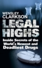 Legal Highs : Inside Secrets of the World's Newest and Deadliest Drugs - eBook