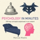 Psychology in Minutes : 200 Key Concepts Explained in an Instant - Book