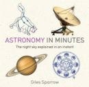 Astronomy in Minutes : 200 Key Concepts Explained in an Instant - Book