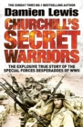 Churchill's Secret Warriors : The Explosive True Story of the Special Forces Desperadoes of WWII - eBook