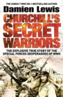 Churchill's Secret Warriors : The Explosive True Story of the Special Forces Desperadoes of WWII - Book