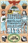 History without the Boring Bits : A Curious Chronology of the World - Book