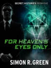 For Heaven's Eyes Only : Secret History Book 5 - eBook