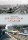 Birmingham Railways Through Time - Book