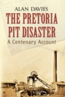 The Pretoria Pit Disaster : A Centenary Account - Book