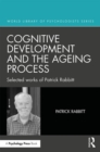 Cognitive Development and the Ageing Process : Selected works of Patrick Rabbitt - Book