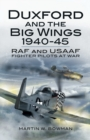 Duxford and the Big Wings 1940 - 45: Raf and Usaaf Fighter Pilots at War - Book