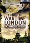 Wander Through Wartime London: Six Walks Revisiting the Blitz - Book