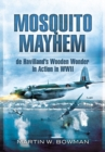 Mosquito Mayhem: De Havilland's Wooden Wonder in Action in Wwii - Book