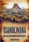 Isandlwana : How the Zulus Humbled the British Empire - Book