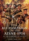 The Battle on the Aisne 1914 : The BEF and the Birth of the Western Front - Book