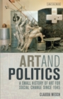 Art and Politics : A Small History of Art for Social Change Since 1945 - Book