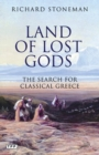 Land of Lost Gods : The Search for Classical Greece - Book