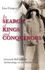 In Search of Kings and Conquerors : Gertrude Bell and the Archaeology of the Middle East - Book