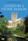 Guided by a Stonemason : Exploring the Cathedrals, Abbeys and Churches of Britain - Book