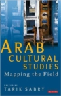 Arab Cultural Studies : Mapping the Field - Book