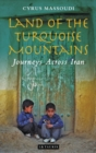 Land of the Turquoise Mountains : Journeys Across Iran - Book