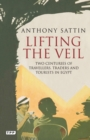 Lifting the Veil : Two Centuries of Travellers, Traders and Tourists in Egypt - Book