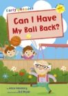 Can I Have my Ball Back? : (Yellow Early Reader) - Book
