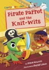 Pirate Parrot and the Knit-wits (White Early Reader) - Book