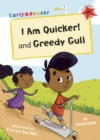 I Am Quicker and Greedy Gull : (Red Early Reader) - Book