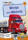 Wings and Wheels : (Orange Non-fiction Early Reader)