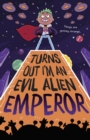 Turns Out I'm An Evil Alien Emperor - Book