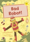 Bad Robot! : (Yellow Early Reader)