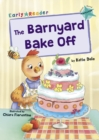The Barnyard Bake Off : (Turquoise Early Reader) - Book