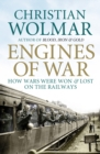 Engines of War : How Wars Were Won and Lost on the Railways - Book