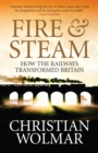 Fire and Steam : A New History of the Railways in Britain - eBook