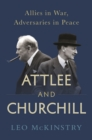 Attlee and Churchill : Allies in War, Adversaries in Peace - Book